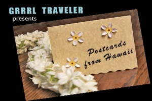 "Grrrl Traveler's ""Postcards from Hawaii"""